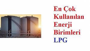 Enerji Birimleri ve Dönüşümü: LPG