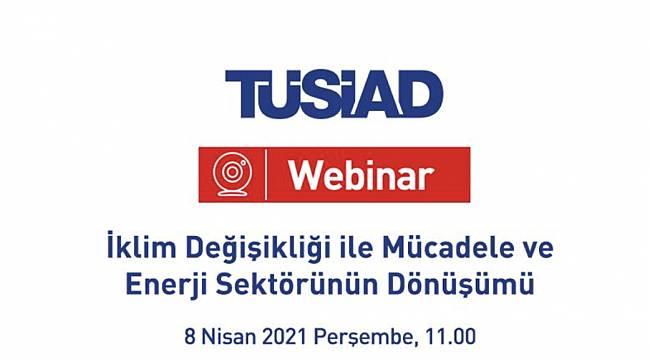 TÜSİAD: 'İklim Değişikliği ile Mücadele ve Enerji Sektörünün Dönüşümü' Webinarı...