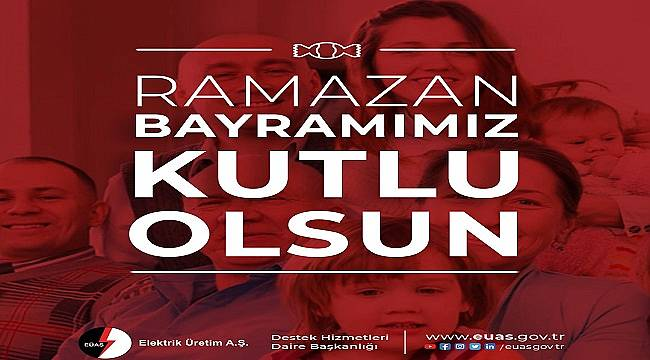 EÜAŞ: Ramazan Bayramımız kutlu olsun
