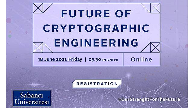 """Dünyaca Ünlü Araştırmacılar """"Kriptografi Mühendisliğinin Geleceği""""ni Sabancı Üniversitesi'nde Değerlendirecek"""