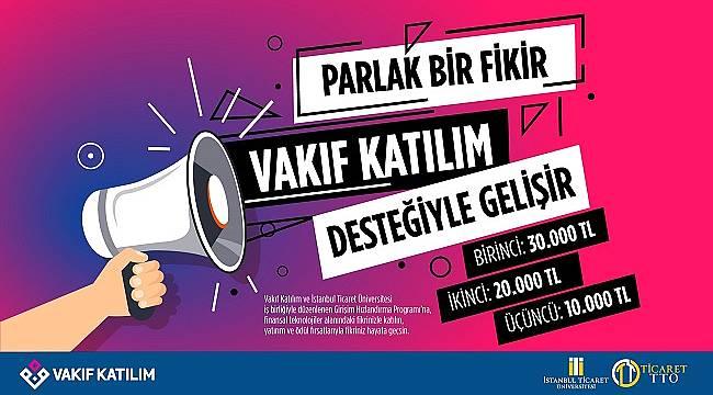 """Vakıf Katılım ve İstanbul Ticaret Üniversitesi'nden """"Girişim Hızlandırma Programı"""""""