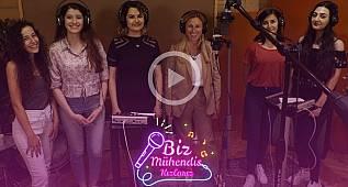 Türkiye'nin Mühendis Kızları 'kendi şarkısını' yaptı!